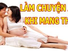 Khi vợ mang bầu có quan hệ được không