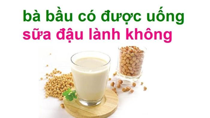 Bà bầu có nên uống sữa đậu nành: Lợi hay hại?