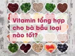 Cách chọn thuốc bổ vitamin tổng hợp cho bà bầu