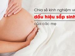 Dấu hiệu sắp sinh: Chia sẻ kinh nghiệm thực tế từ các mẹ